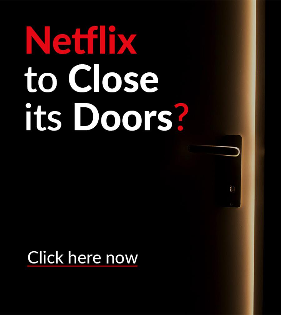 Netflix to close doors?